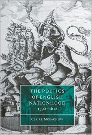 The Poetics of English Nationhood, 1590-1612 - Claire McEachern, Stephen Orgel (Editor), Anne Barton (Editor)