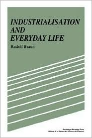 Industrialisation and Everyday Life - Rudolf Braun, Sarah Hanbury Tenison (Translator)