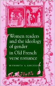 Women Readers and the Ideology of Gender in Old French Verse Romance - Roberta L. Krueger, Michael Sheringham (Editor)