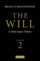 The Will: Volume 2, A Dual Aspect Theory - Brian O'Shaughnessy