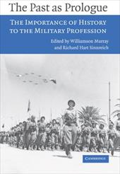 The Past as Prologue: The Importance of History to the Military Profession - Murray, Williamson / Sinnreich, Richard Hart / Williamson, Murray