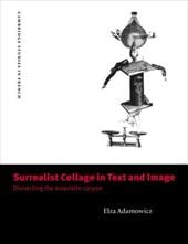 Surrealist Collage in Text and Image: Dissecting the Exquisite Corpse - Adamowicz, Elza / Elza, Adamowicz / Sheringham, Michael