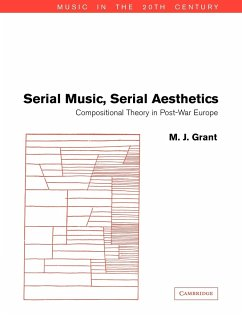 Serial Music, Serial Aesthetics: Compositional Theory in Post-War Europe - Grant, M. J.