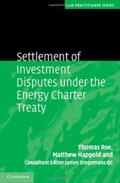 Settlement of Investment Disputes Under the Energy Charter Treaty - Roe, Thomas / Happold, Matthew / Dingemans Qc, James