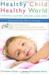 Healthy Child Healthy World: Creating a Cleaner, Greener, Safer Home - Gavigan, Christopher / Streep, Meryl