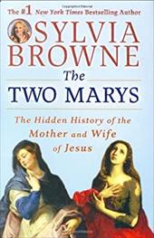 The Two Marys: The Hidden History of the Mother and Wife of Jesus - Browne, Sylvia / Dutton, Sylvia Browne