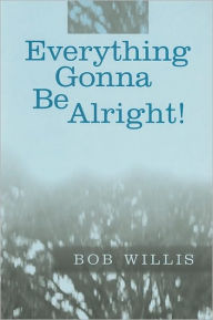 Everything Gonna Be Alright! - Bob Willis