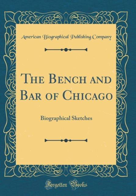 The Bench and Bar of Chicago als Buch von American Biographical Publishin Company