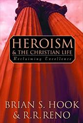Heroism and the Christian Life - Reno, R. R. / Reno, Russell R. / Hook, Brian S.