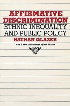 Affirmative Discrimination: Ethnic Inequality and Public Policy - Glazer, Nathan