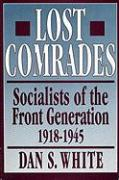 Lost Comrades: Socialists of the Front Generation, 1918-1945