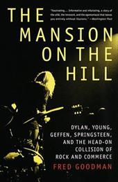 The Mansion on the Hill: Dylan, Young, Geffen, Springsteen, and the Head-On Collision of Rock and Commerce - Goodman, Fred