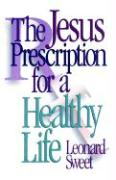 The Jesus Prescription for a Healthy Life