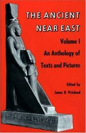 Ancient Near East, Volume 1: An Anthology of Texts and Pictures - Pritchard, James B.