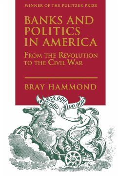 Banks and Politics in America from the Revolution to the Civil War - Hammond, Bray