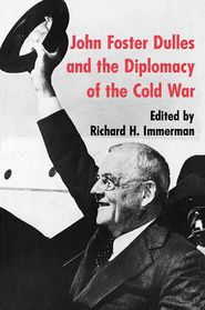 John Foster Dulles and the Diplomacy of the Cold War - Richard H. Immerman (Editor)