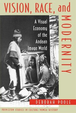 Vision, Race, and Modernity: A Visual Economy of the Andean Image World - Poole, Deborah