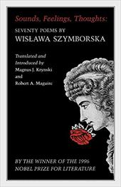 Sounds, Feelings, Thoughts: Seventy Poems by Wislawa Szymborska - Szymborska, Wisawa / Szymborska, Wislawa / Kruyski, Magnus J.