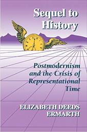Sequel to History: Postmodernism and the Crisis of Representational Time - Ermarth, Elizabeth Deeds