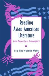 Reading Asian American Literature: From Necessity to Extravagance - Wong, Sau-Ling Cynthia / Wong, Sau-Ling C.