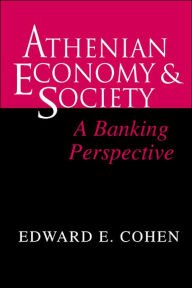 Athenian Economy and Society: A Banking Perspective - Edward Cohen