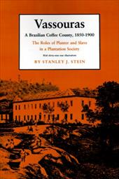 Vassouras, a Brazilian Coffee County, 1850-1900: The Roles of Planter and Slave in a Plantation Society - Stein, Stanley J.