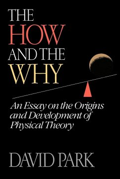 The How and the Why: An Essay on the Origins and Development of Physical Theory - Park, David