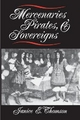 Mercenaries, Pirates, and Sovereigns - Janice E. Thomson