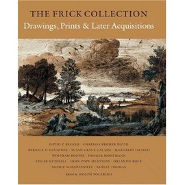 The Frick Collection, an Illustrated Catalogue, Volume IX: Drawings, Prints, and Later Acquisitions - Joseph Focarino