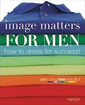 Image Matters for Men: How to Dress for Success! - Henderson, Veronique / Henshaw, Pat