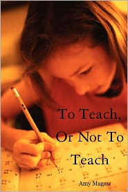 To Teach, or Not to Teach - Amy Magaw