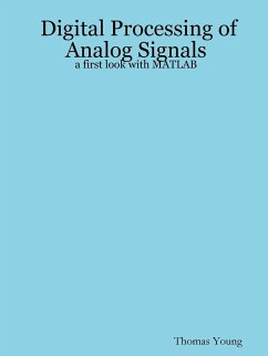Digital Processing of Analog Signals: A First Look with MATLAB - Young, Thomas