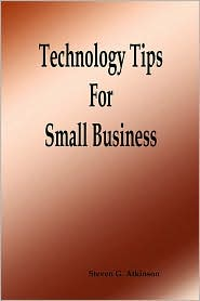 Technology Tips For Small Business - Steven G. Atkinson