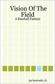 Vision of the Field: A Baseball Fantasy - Joe Kaminski