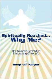 Spiritually Reached. Why Me? - Beryl Ann Fangue