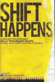 Shift Happens: America's Premier Experts Reveal Their Biggest Secrets to Help You Thrive in the New Economy - J. W. Dicks