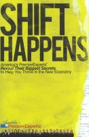 Shift Happens: America's Premier Experts Reveal Their Biggest Secrets to Help You Thrive in the New Economy