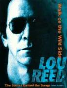 Lou Reed: Walk on the Wild Side: The Stories Behind the Songs