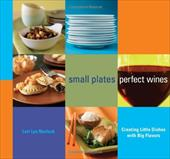 Small Plates, Perfect Wines: Creating Little Dishes with Big Flavors - Narlock, Lori Lyn