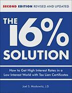 The 16% Solution: How to Get High Interest Rates in a Low Interest World with Tax Lien Certificates