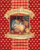 Goodness Gracious: Recipes for Good Food and Gracious Living - Kelley, Roxie / Smith, Shelly Reeves