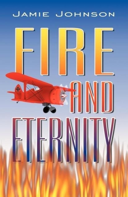 Fire and Eternity als Taschenbuch von Jamie Johnson - Infinity Publishing.com