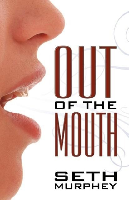 Out of the Mouth als Taschenbuch von Seth Murphey - Infinity Publishing.com