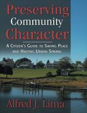 Preserving Community Character: A Citizen's Guide to Saving Place and Halting Urban Sprawl - Lima, Alfred J.
