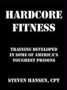 Hard Core Fitness: Training Developed in Some of America's Toughest Prisons