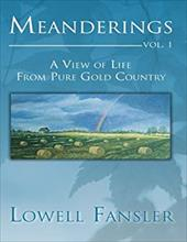 Meanderings: Vol. 1: A View of Life from Pure Gold Country - Fansler, Lowell