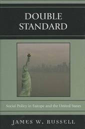 Double Standard: Social Policy in Europe and the United States - Russell, James W.