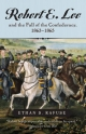 Robert E. Lee and the Fall of the Confederacy, 1863-1865 - Ethan S. Rafuse