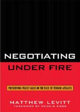 Negotiating Under Fire - Matthew Levitt (author), Dennis Ross (foreword)
