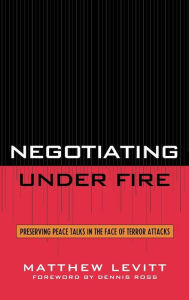 Negotiating Under Fire: Preserving Peace Talks in the Face of Terror Attacks - Matthew Levitt